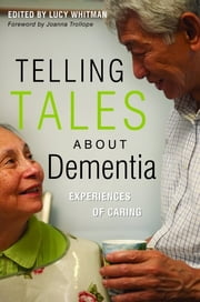 Telling Tales About Dementia - Experiences of Caring ebook by Lucy Whitman,Brian Baylis,Rosemary Clarke,Pat Brown,Marilyn Duncan,Gail Chester,Peggy Fray,U Hla Htay Htay,Tim Dartington,Jenny Davies,Rachael Dixey,Anna Young,Daphne Zackon,Lucy Whitman,Jenny Thomas,Jim Swift,Helen Robinson,June Smith,Maria Smith,Pat Hill,Andra Houchen,Louisa Houchen,Barbara Pointon,Shirley Nurock,Roger Newman,Ian McQueen,Maria Jastrzebska,Steve Jeffery,Diana Lewin,Sania Malik,Geraldine McCarthy