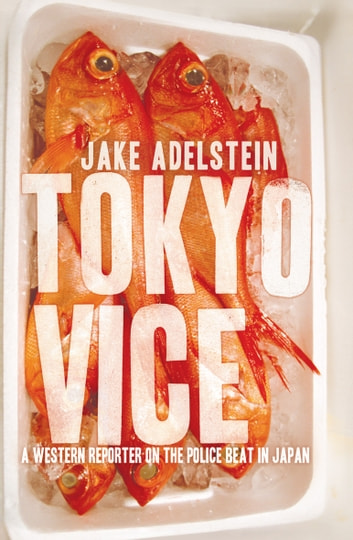 Tokyo Vice - a Western reporter on the police beat in Japan ebook by Jake Adelstein