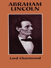 Abraham Lincoln ebook by Lord Charnwood