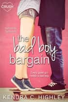 The Bad Boy Bargain e-kirjat by Kendra C. Highley