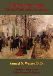 Those Paris Days: With The World At The Crossroads ebook by Dr. Samuel N. Watson