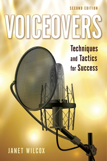 Voiceovers - Techniques and Tactics for Success ebook by Janet Wilcox