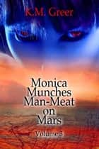 Monica Munches Man-Meat on Mars -- Volume 3 ebook by K.M. Greer