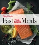 Betty Crocker Fast From-Scratch Meals ebook by Betty Crocker