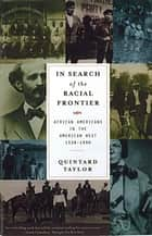 In Search of the Racial Frontier: African Americans in the American West 1528-1990 ebook by Quintard Taylor