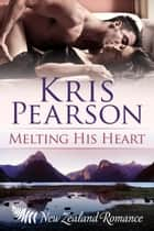 Melting His Heart ebook by Kris Pearson