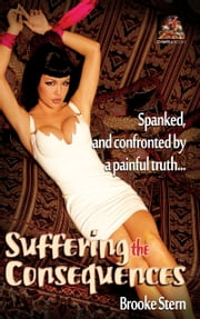 Suffering the Consequences: Spanked, and confronted by a painful truth... ebook by Brooke Stern