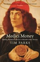 Medici Money - Banking, metaphysics and art in fifteenth-century Florence ebook by Tim Parks
