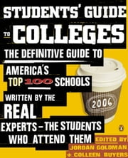 Students' Guide to Colleges - The Definitive Guide to America's Top 100 Schools Written by the Real Experts--The Students Who Attend Them ebook by Jordan Goldman, Colleen Buyers