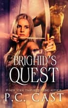 Brighid's Quest ebook by P.C. Cast
