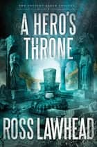 A Hero's Throne ebook by Ross Lawhead