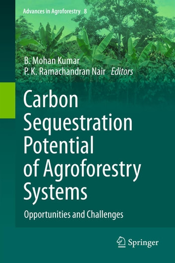 Carbon Sequestration Potential of Agroforestry Systems - Opportunities and Challenges ebook by