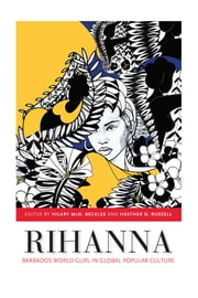 Rihanna: Barbados World Gurl in Global Popular Culture ebook by Hilary McD. Beckles,Heather D. Russell
