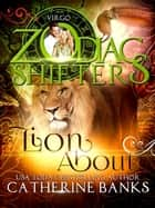 Lion About: A Zodiac Shifters Paranormal Romance: Virgo ebook by Catherine Banks, Zodiac Shifters