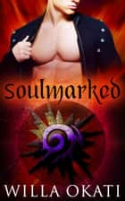 Soulmarked: A Box Set ebook by Willa Okati