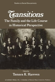 Transitions: The Family and the Life Course in Historical Perspective ebook by Hareven, Tamara K.