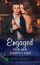 Engaged For Her Enemy's Heir (Mills & Boon Modern) (One Night With Consequences, Book 33) ekitaplar by Kate Hewitt