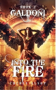 Galdoni Book Two: Into the Fire ebook by Cheree Alsop