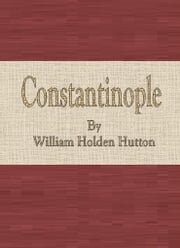 Constantinople ebook by William Holden Hutton