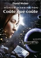 Coûte que coûte - Honor Harrington, T11 ebook by Florence Bury, David Weber