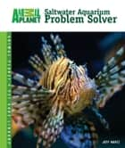 Saltwater Aquarium Problem Solver ebook by Jeff Kurtz