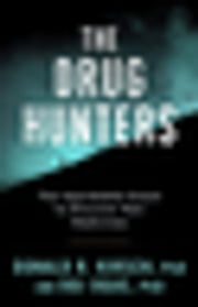The Drug Hunters - The Improbable Quest to Discover New Medicines ebook by Donald R. Kirsch, Ogi Ogas