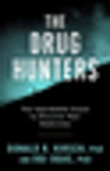 The Drug Hunters - The Improbable Quest to Discover New Medicines ebook by Donald R. Kirsch,Ogi Ogas