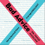 Bad Advice - How to Survive and Thrive in an Age of Bullshit audiobook by Venus Nicolino