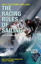Paul Elvstrom Explains Racing Rules of Sailing, 2013-2016 Edition ebook by Soren Krause