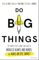 Do Big Things - The Simple Steps Teams Can Take to Mobilize Hearts and Minds, and Make an Epic Impact ebook by Craig Ross, Angela V. Paccione, Victoria L. Roberts