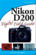 Nikon D200 Digital Field Guide ebook by David D. Busch