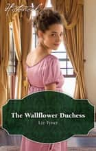 The Wallflower Duchess ebook by Liz Tyner
