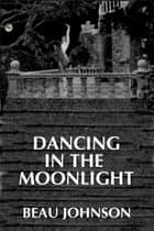 Dancing in the Moonlight ebook by Beau Johnson