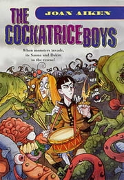 The Cockatrice Boys ebook by Joan Aiken,Gris Grimly