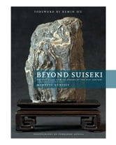Beyond Suiseki: Ancient Viewing Stones of the 21st Century ebook by Manette Gerstle