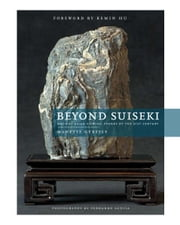 Beyond Suiseki: Ancient Viewing Stones of the 21st Century - Ancient Viewing Stones of the 21st Century ebook by Manette Gerstle
