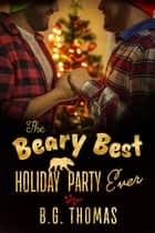 The Beary Best Holiday Party Ever ebook by B.G. Thomas