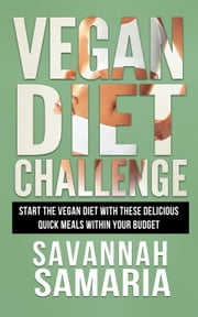 Vegan: Diet Challenge - Awesome Vegan Recipes, Quick & Easy To Make And Improve Your Health ebook by Savannah Samaria