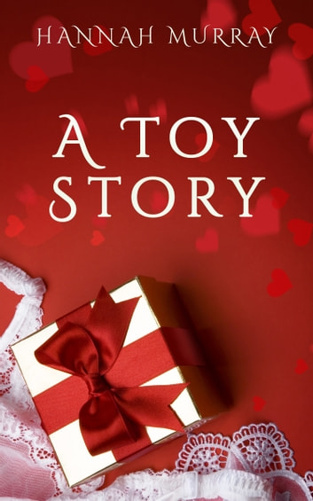 A Toy Story ebook by Hannah Murray