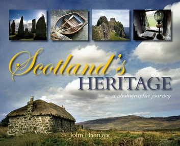 Scotland's Heritage - A Photographic Journey ebook by John Hannavy