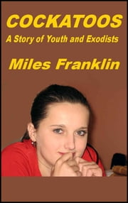 Cockatoos - A Story of Youth and Exodists ebook by Miles Franklin