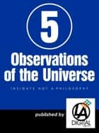 5 Observations of the Universe ebook by Don Lokke Jr
