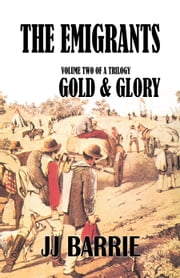 The Emigrants: Gold & Glory ebook by JJ Barrie