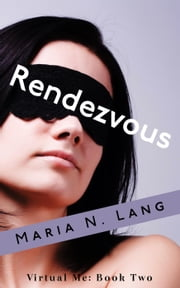 Rendezvous - Virtual Me, #2 ebook by Maria N. Lang
