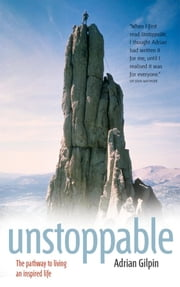 Unstoppable: The Pathway to Living an Inspired Life ebook by Gilpin, Adrian