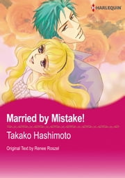 Married by Mistake! (Harlequin Comics) - Harlequin Comics ebook by Takako Hashimoto,Renne Roszel