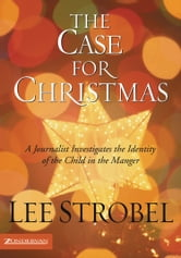 The Case for Christmas - A Journalist Investigates the Identity of the Child in the Manger ebook by Lee Strobel