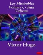 Misérables, Les Volume 5 - Jean Valjean ebook by Victor Hugo