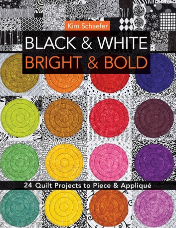 Black & White, Bright & Bold - 24 Quilt Projects to Piece & Appliqué ebook by Kim Schaefer