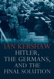 Hitler, the Germans, and the Final Solution ebook by Kershaw, Ian